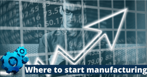 Where to Start Manufacturing Business